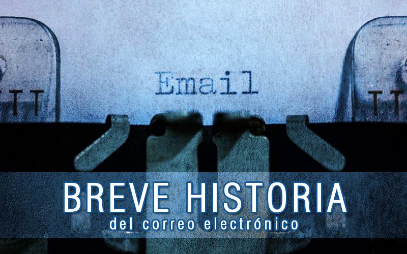 Breve Historia Del Correo Electrónico